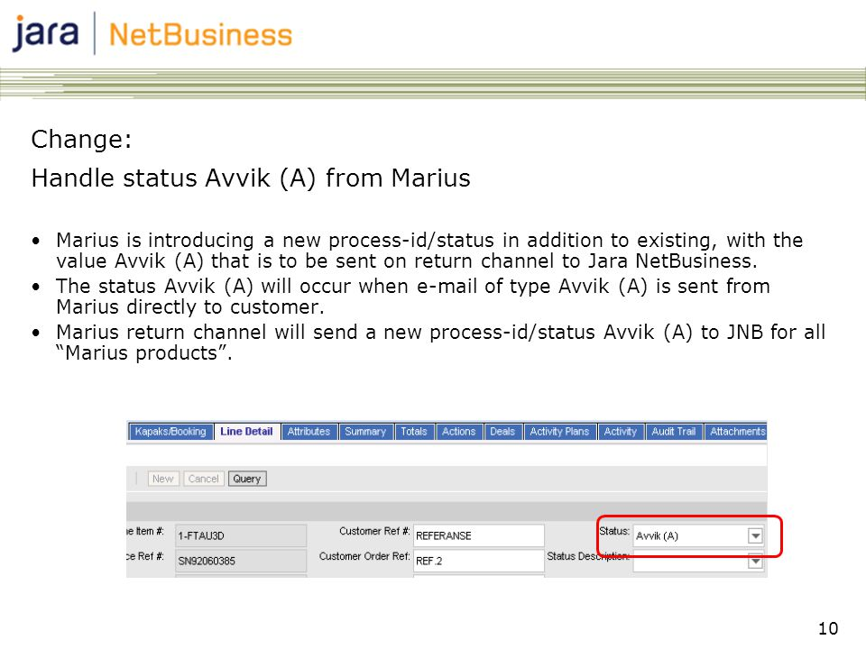 10 Change: Handle status Avvik (A) from Marius •Marius is introducing a new process-id/status in addition to existing, with the value Avvik (A) that is to be sent on return channel to Jara NetBusiness.