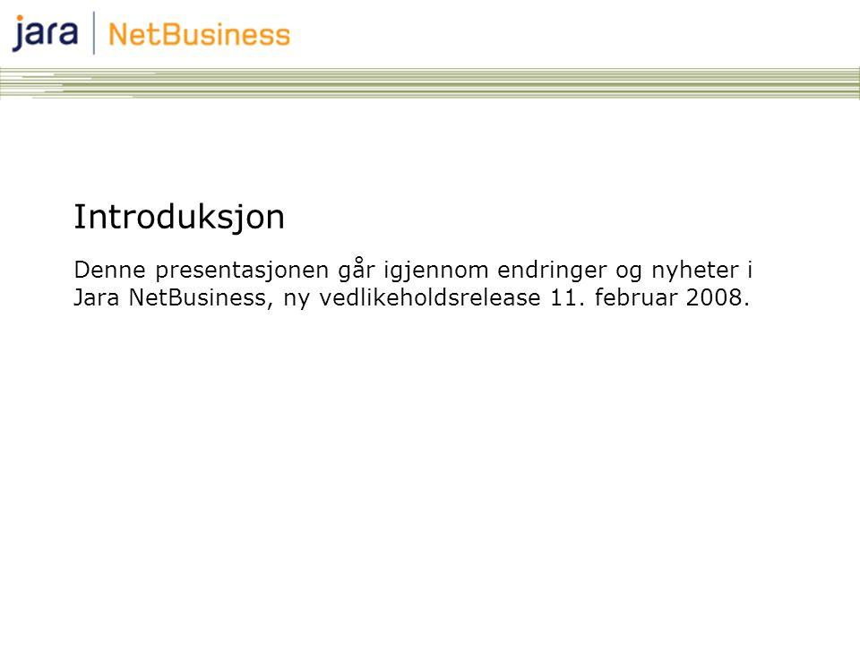Introduksjon Denne presentasjonen går igjennom endringer og nyheter i Jara NetBusiness, ny vedlikeholdsrelease 11. februar 2008.