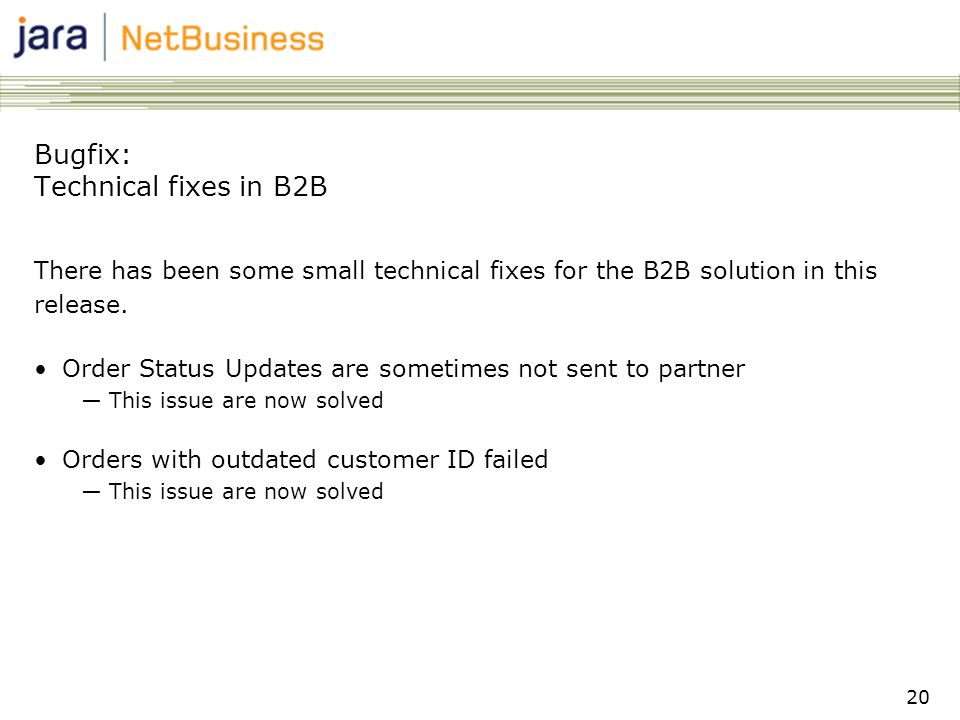 20 Bugfix: Technical fixes in B2B There has been some small technical fixes for the B2B solution in this release.