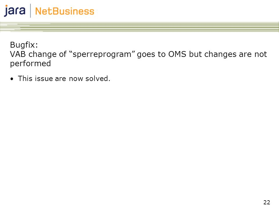 22 Bugfix: VAB change of sperreprogram goes to OMS but changes are not performed •This issue are now solved.