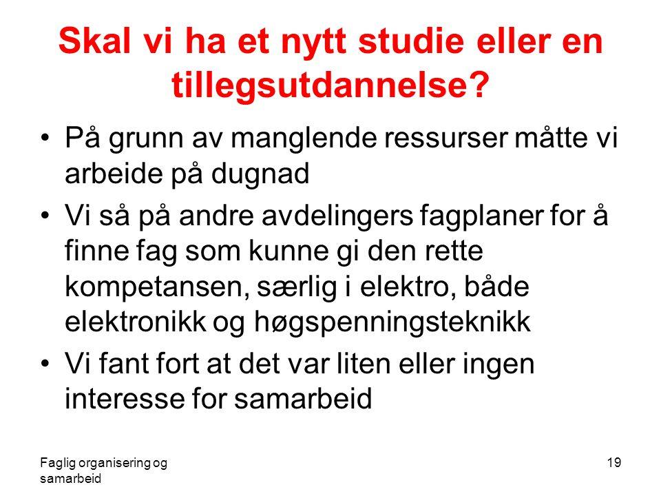 Faglig organisering og samarbeid 19 Skal vi ha et nytt studie eller en tillegsutdannelse.