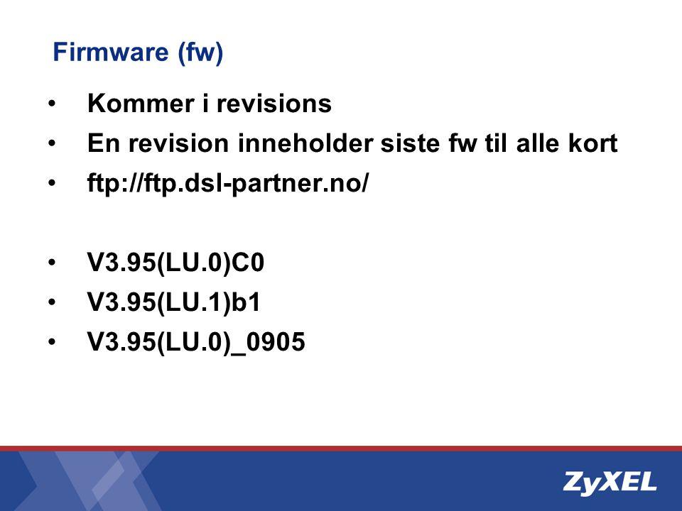 Firmware (fw) •Kommer i revisions •En revision inneholder siste fw til alle kort •ftp://ftp.dsl-partner.no/ •V3.95(LU.0)C0 •V3.95(LU.1)b1 •V3.95(LU.0)