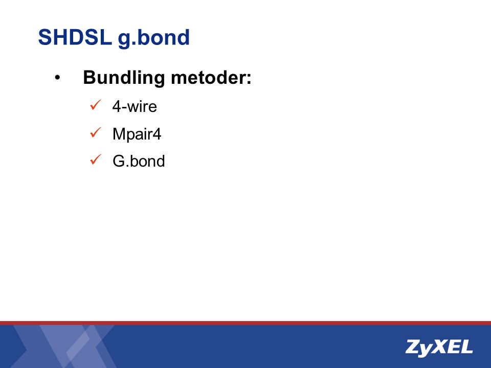 SHDSL g.bond •Bundling metoder:  4-wire  Mpair4  G.bond