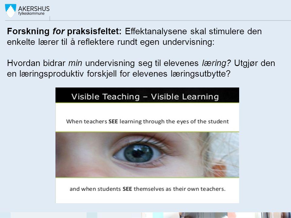 Forskning for praksisfeltet: Effektanalysene skal stimulere den enkelte lærer til å reflektere rundt egen undervisning: Hvordan bidrar min undervisnin