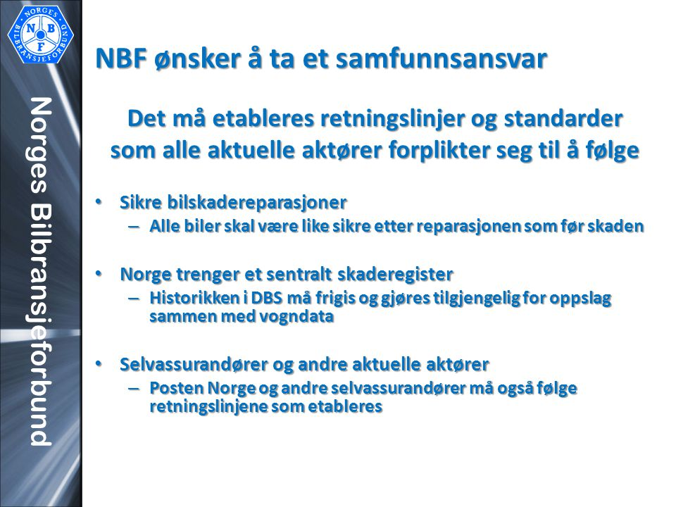Norges Bilbransjeforbund NBF ønsker å ta et samfunnsansvar Det må etableres retningslinjer og standarder som alle aktuelle aktører forplikter seg til
