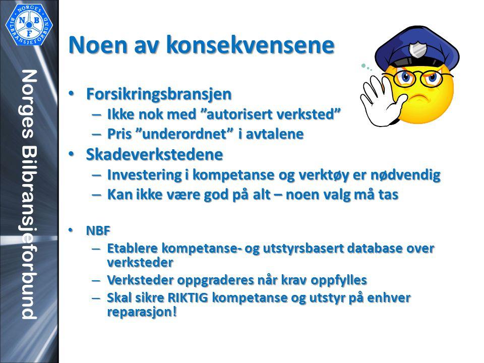 """Norges Bilbransjeforbund Noen av konsekvensene • Forsikringsbransjen – Ikke nok med """"autorisert verksted"""" – Pris """"underordnet"""" i avtalene • Skadeverks"""