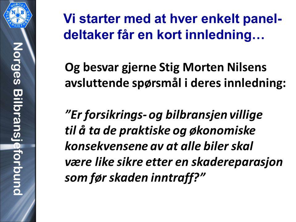 """Norges Bilbransjeforbund Og besvar gjerne Stig Morten Nilsens avsluttende spørsmål i deres innledning: """"Er forsikrings- og bilbransjen villige til å t"""