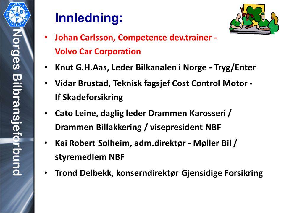 Norges Bilbransjeforbund Innledning: • Johan Carlsson, Competence dev.trainer - Volvo Car Corporation • Knut G.H.Aas, Leder Bilkanalen i Norge - Tryg/