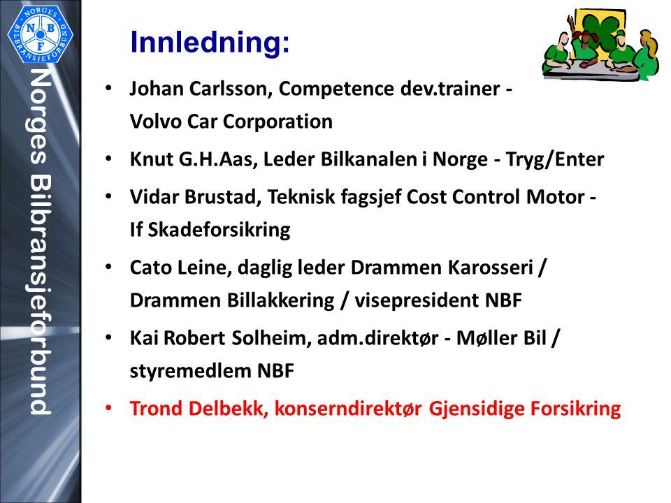 Norges Bilbransjeforbund • Johan Carlsson, Competence dev.trainer - Volvo Car Corporation • Knut G.H.Aas, Leder Bilkanalen i Norge - Tryg/Enter • Vida