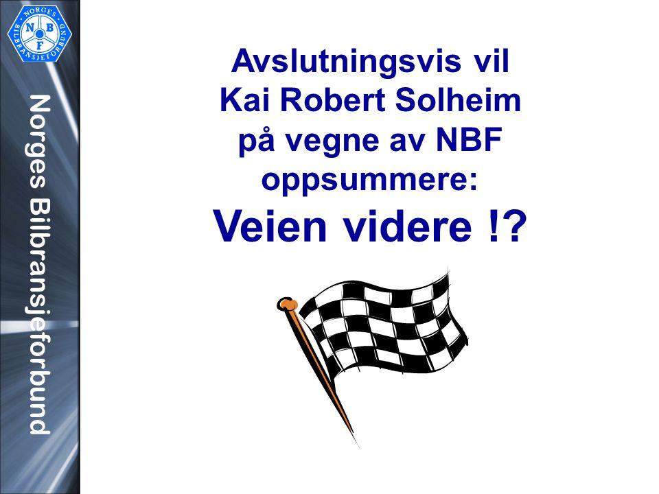 Norges Bilbransjeforbund Avslutningsvis vil Kai Robert Solheim på vegne av NBF oppsummere: Veien videre !?