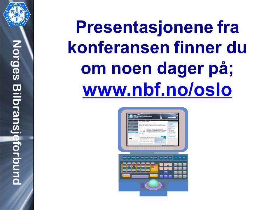 Norges Bilbransjeforbund Presentasjonene fra konferansen finner du om noen dager på; www.nbf.no/oslo www.nbf.no/oslo