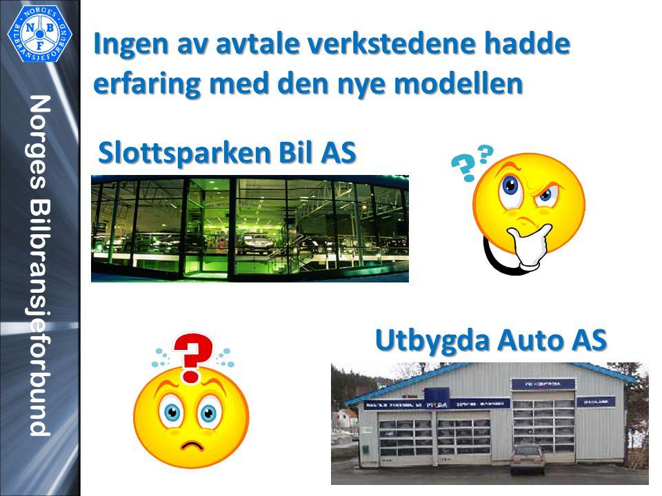 Norges Bilbransjeforbund Ingen av avtale verkstedene hadde erfaring med den nye modellen Utbygda Auto AS Slottsparken Bil AS