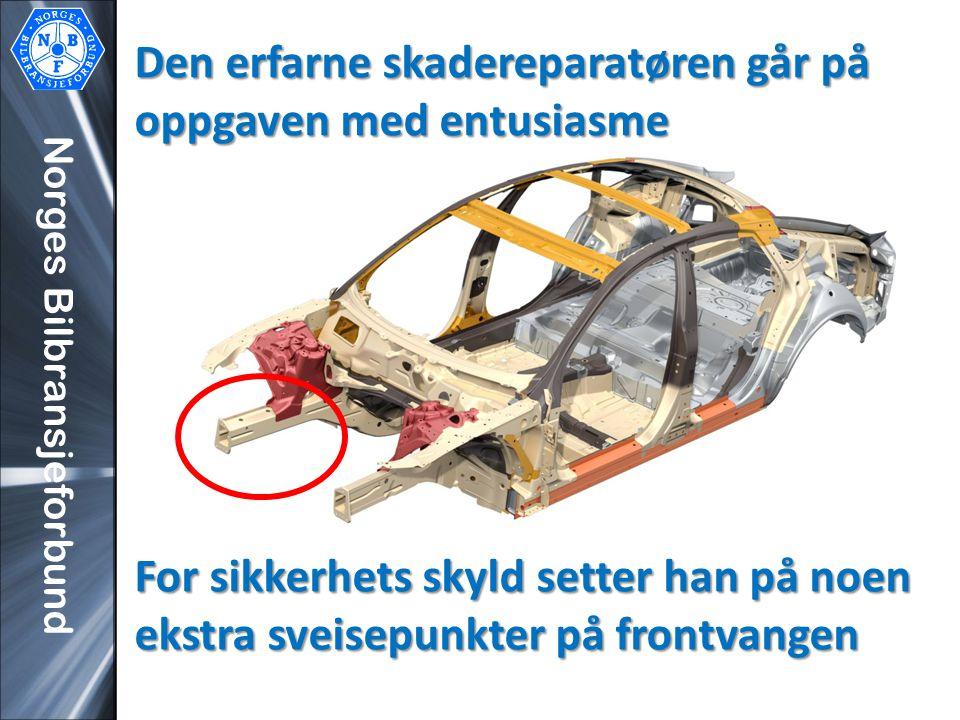 Norges Bilbransjeforbund Den erfarne skadereparatøren går på oppgaven med entusiasme For sikkerhets skyld setter han på noen ekstra sveisepunkter på f