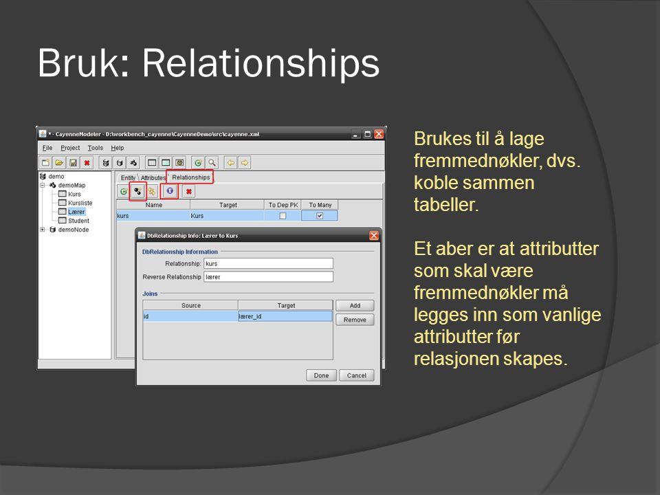 Bruk: Relationships Brukes til å lage fremmednøkler, dvs. koble sammen tabeller. Et aber er at attributter som skal være fremmednøkler må legges inn s