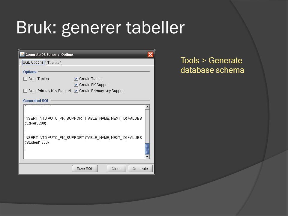 Bruk: generer tabeller Tools > Generate database schema