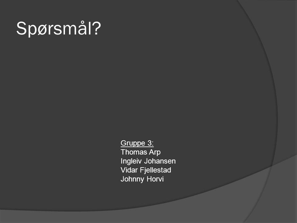 Spørsmål? Gruppe 3: Thomas Arp Ingleiv Johansen Vidar Fjellestad Johnny Horvi