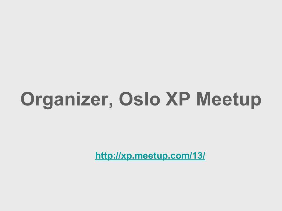 Organizer, Oslo XP Meetup http://xp.meetup.com/13/