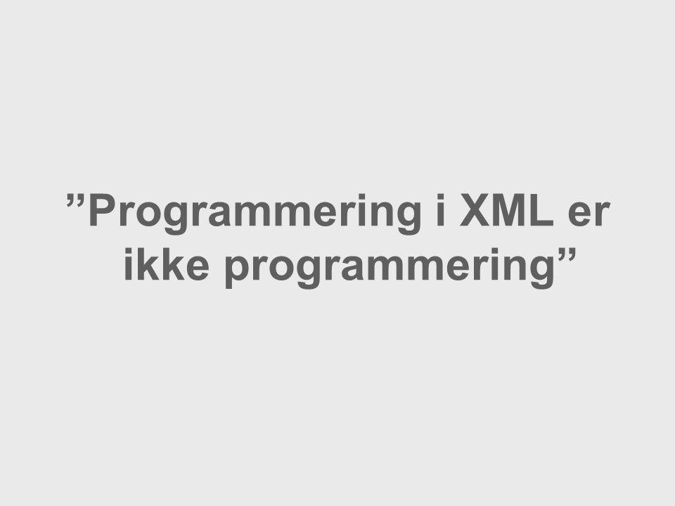 Programmering i XML er ikke programmering