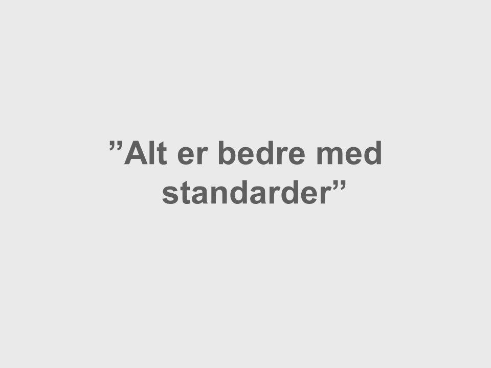 Alt er bedre med standarder