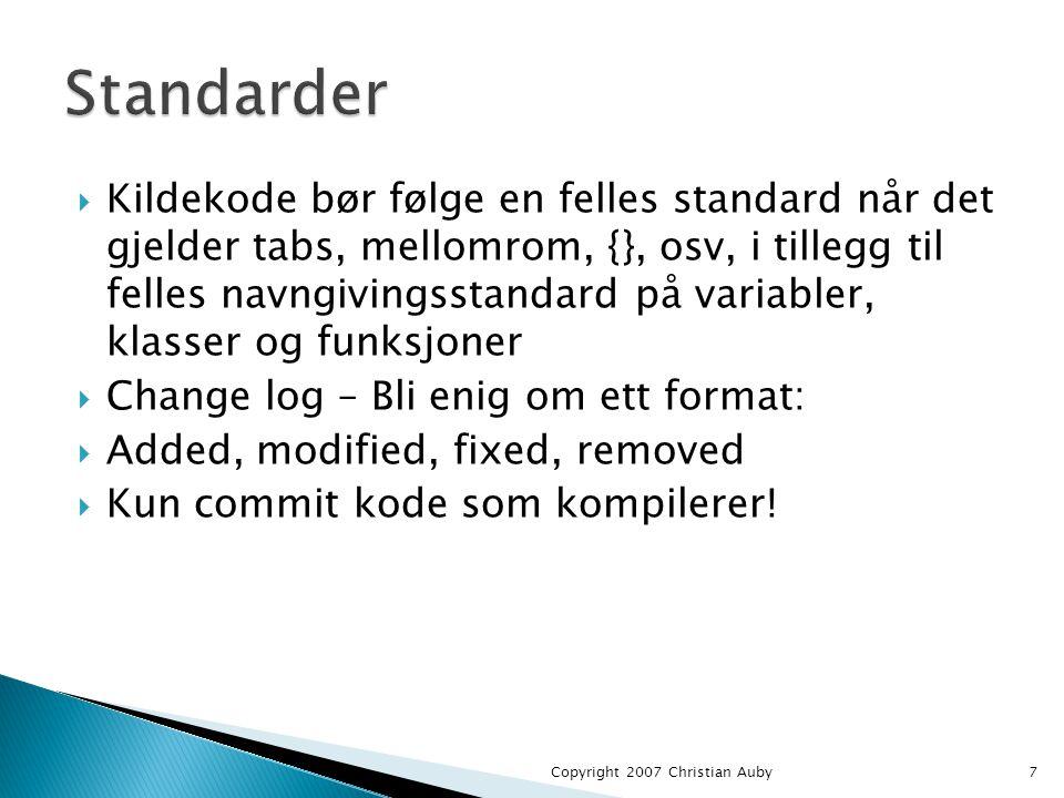  Kildekode bør følge en felles standard når det gjelder tabs, mellomrom, {}, osv, i tillegg til felles navngivingsstandard på variabler, klasser og funksjoner  Change log – Bli enig om ett format:  Added, modified, fixed, removed  Kun commit kode som kompilerer.