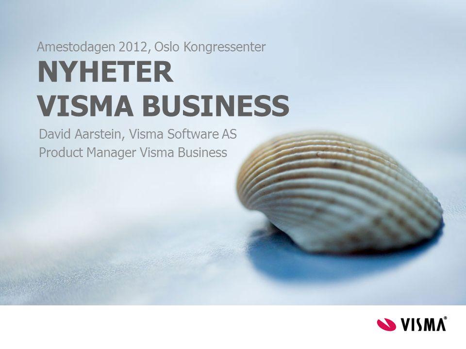 NYHETER VISMA BUSINESS Amestodagen 2012, Oslo Kongressenter David Aarstein, Visma Software AS Product Manager Visma Business