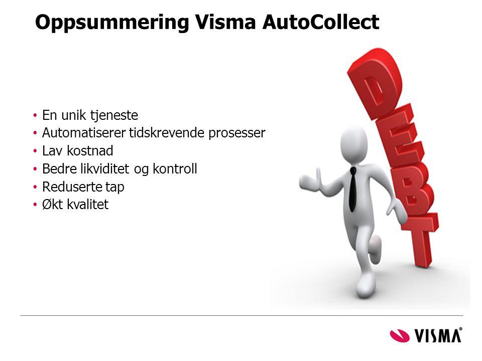 Oppsummering Visma AutoCollect • En unik tjeneste • Automatiserer tidskrevende prosesser • Lav kostnad • Bedre likviditet og kontroll • Reduserte tap