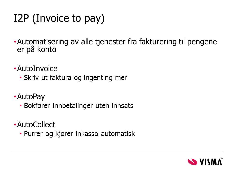 I2P (Invoice to pay) • Automatisering av alle tjenester fra fakturering til pengene er på konto • AutoInvoice • Skriv ut faktura og ingenting mer • Au