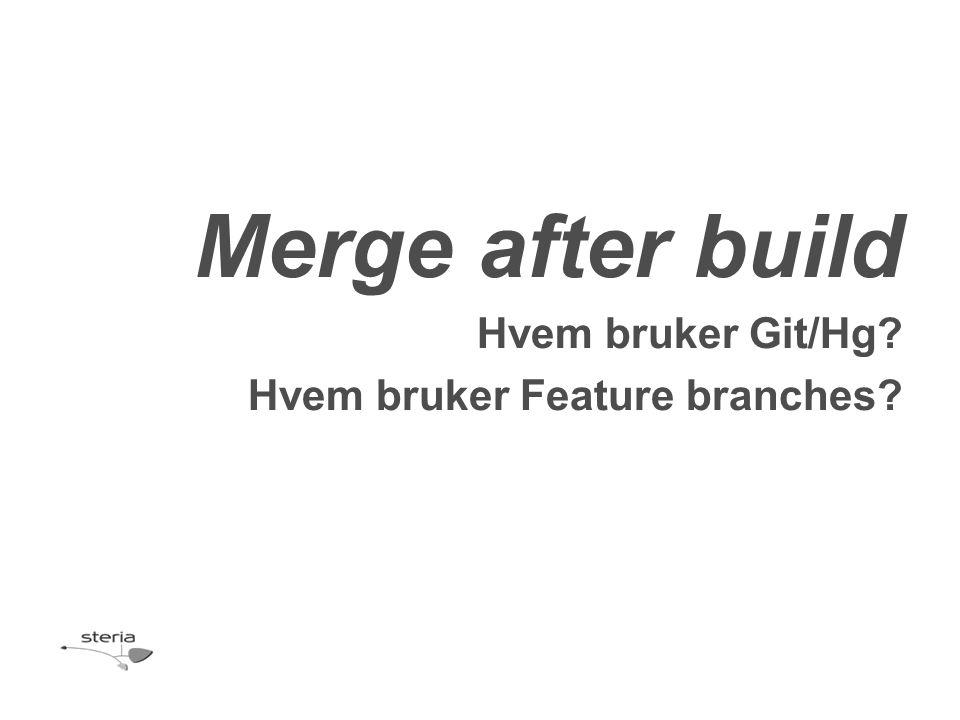 Hvem bruker Git/Hg? Hvem bruker Feature branches?