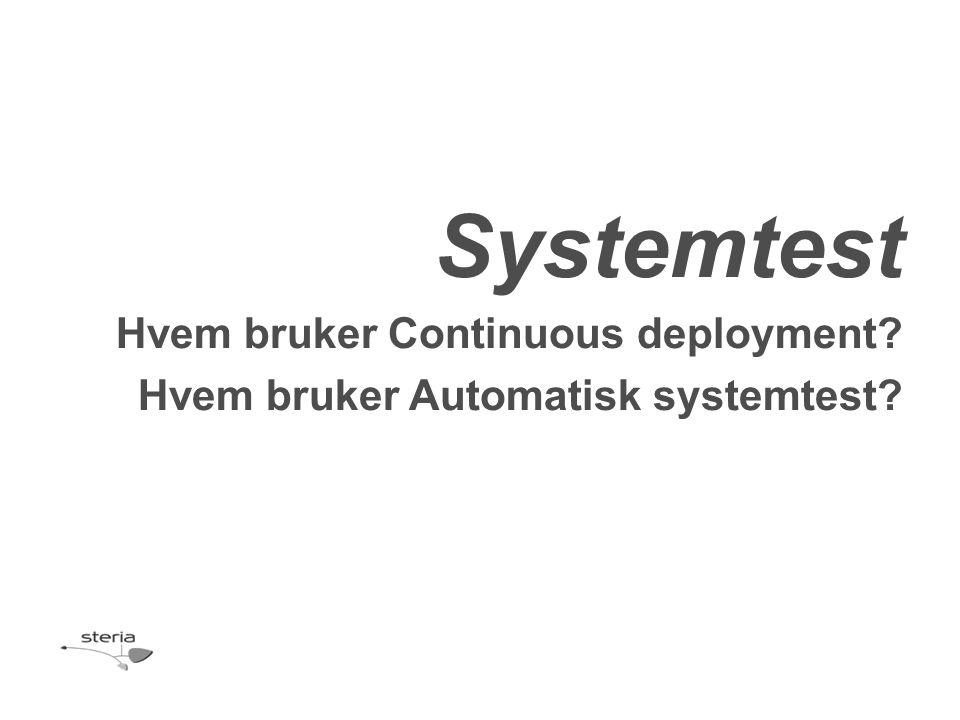 Systemtest Hvem bruker Continuous deployment? Hvem bruker Automatisk systemtest?
