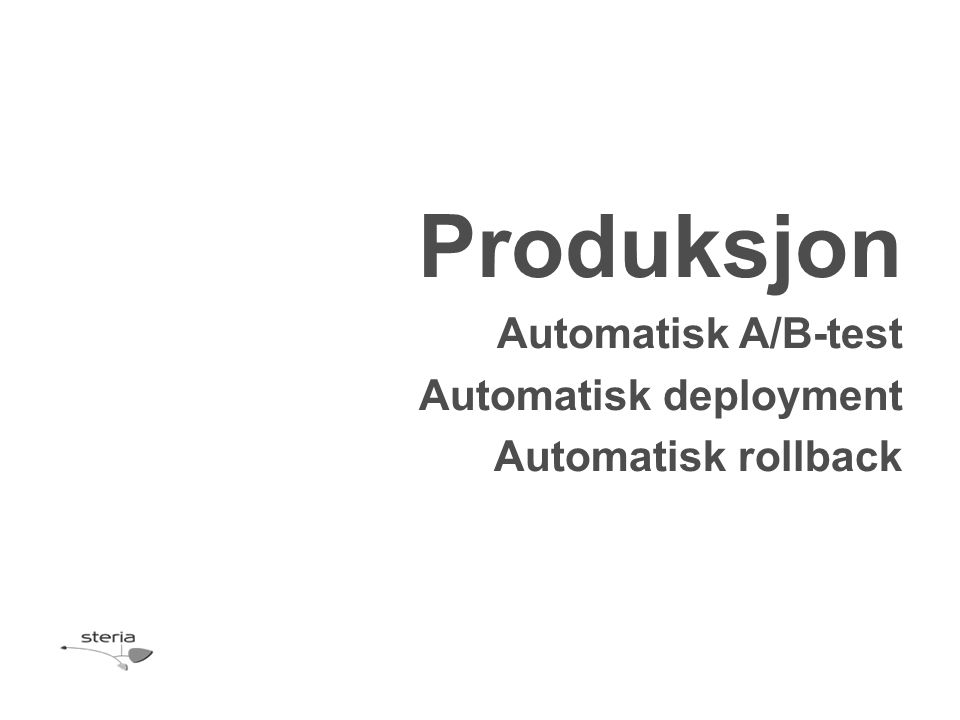 Produksjon Automatisk A/B-test Automatisk deployment Automatisk rollback