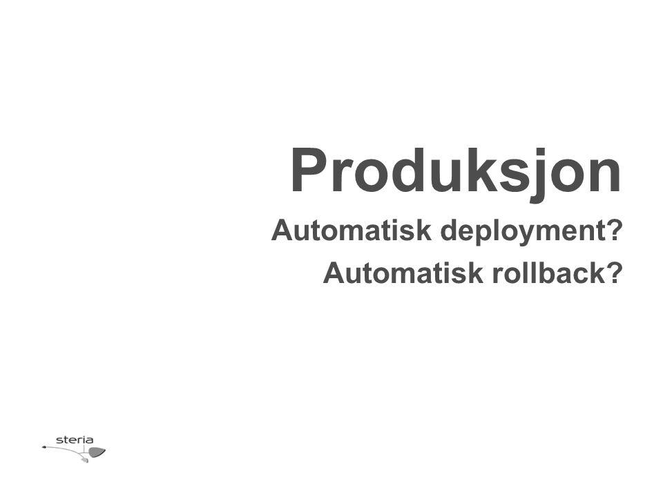 Produksjon Automatisk deployment? Automatisk rollback?