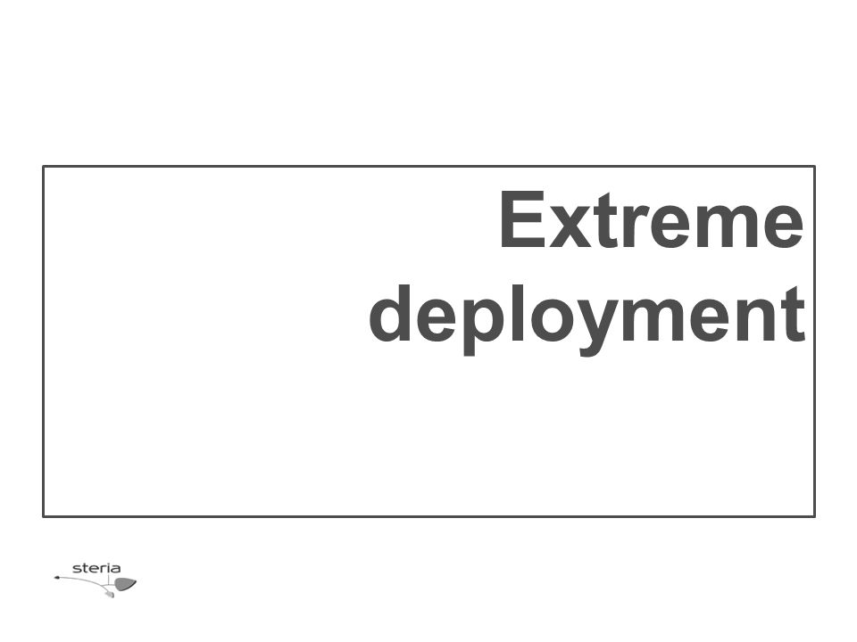 Extreme deployment