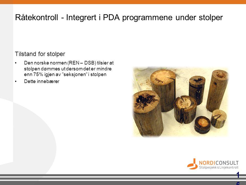 Råtekontroll - Integrert i PDA programmene under stolper Tilstand for stolper •Den norske normen (REN – DSB) tilsier at stolpen dømmes ut dersom det e