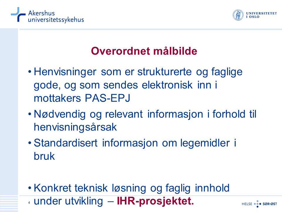 4 Overordnet målbilde •Henvisninger som er strukturerte og faglige gode, og som sendes elektronisk inn i mottakers PAS-EPJ •Nødvendig og relevant info