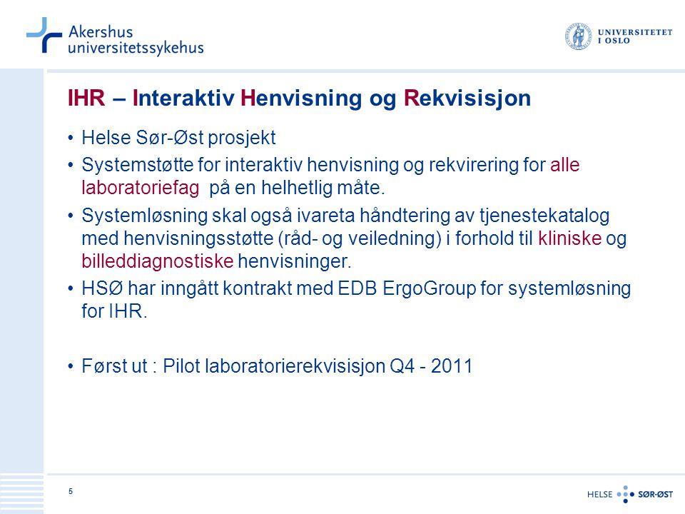 5 IHR – Interaktiv Henvisning og Rekvisisjon •Helse Sør-Øst prosjekt •Systemstøtte for interaktiv henvisning og rekvirering for alle laboratoriefag på