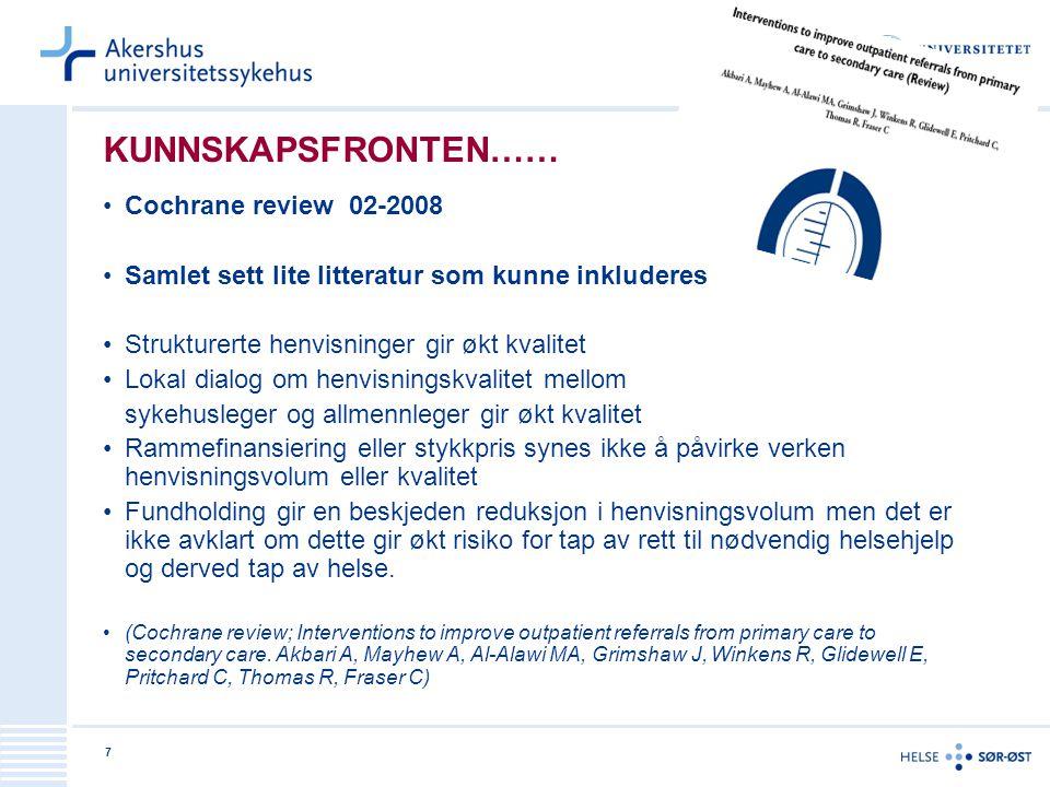 7 KUNNSKAPSFRONTEN…… •Cochrane review 02-2008 •Samlet sett lite litteratur som kunne inkluderes •Strukturerte henvisninger gir økt kvalitet •Lokal dia