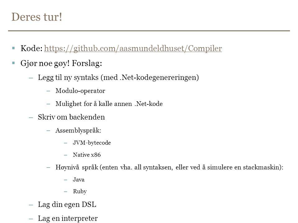 Deres tur!  Kode: https://github.com/aasmundeldhuset/Compilerhttps://github.com/aasmundeldhuset/Compiler  Gjør noe gøy! Forslag: –Legg til ny syntak