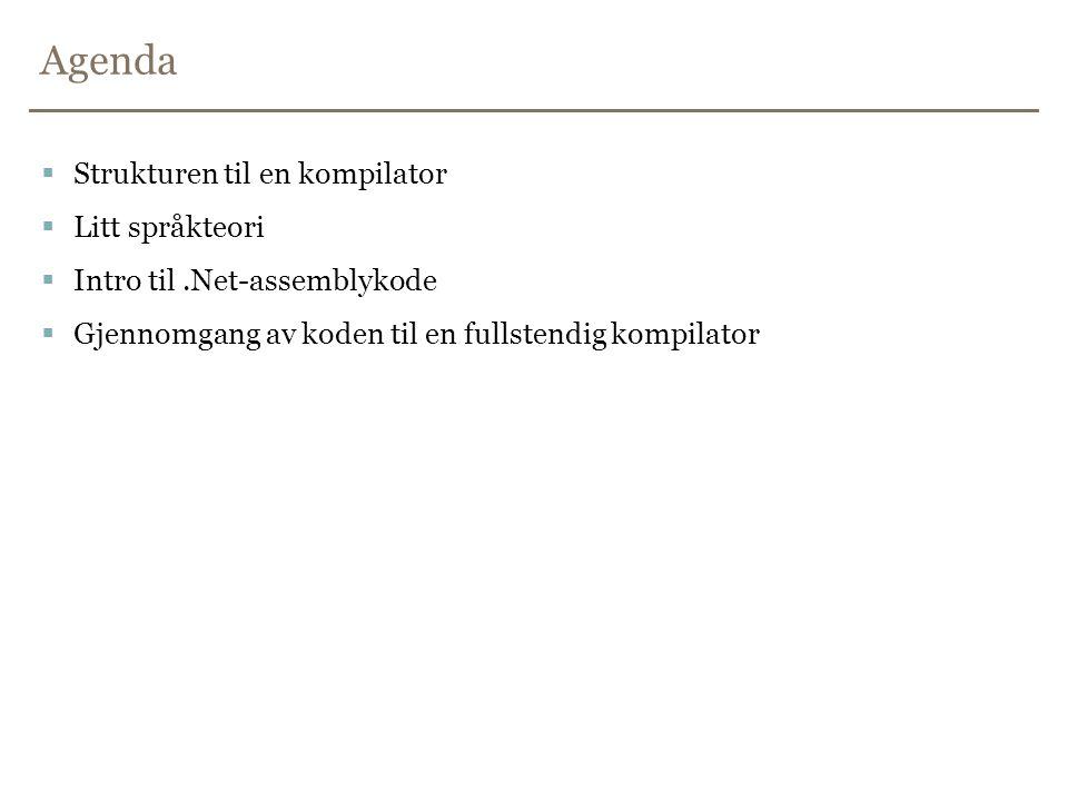 Agenda  Strukturen til en kompilator  Litt språkteori  Intro til.Net-assemblykode  Gjennomgang av koden til en fullstendig kompilator