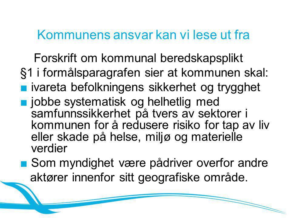 Kommunens ansvar kan vi lese ut fra Forskrift om kommunal beredskapsplikt §1 i formålsparagrafen sier at kommunen skal: ■ivareta befolkningens sikkerh