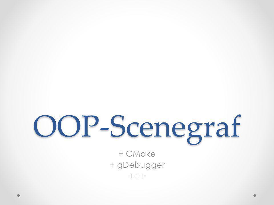 OOP-Scenegraf + CMake + gDebugger +++