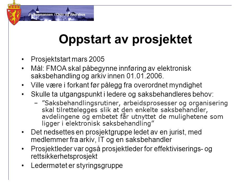 Fylkesmannen i Oslo og Akershus Oppstart av prosjektet •Prosjektstart mars 2005 •Mål: FMOA skal påbegynne innføring av elektronisk saksbehandling og arkiv innen 01.01.2006.