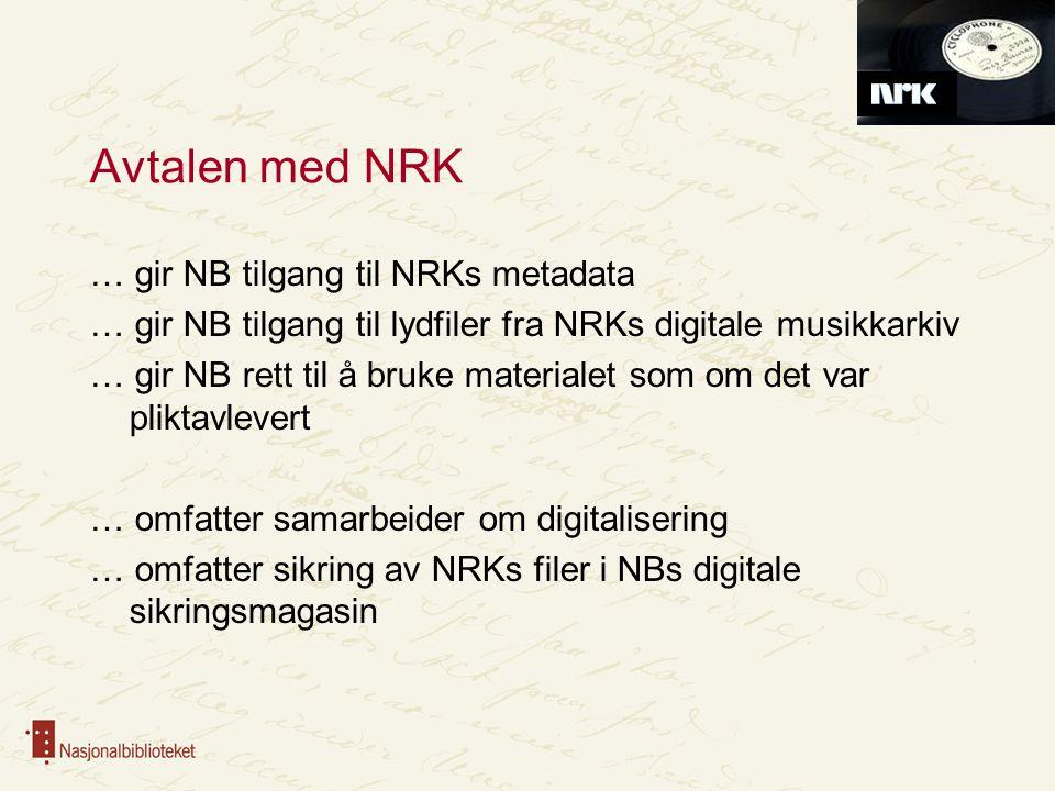 Lydfiler Eldre samlinger NRK digitaliserer CD- og vinylplater NB digitaliserer 78-plater og masterbånd Nyutgivelser overføres digitalt fra plateselskap til NRK eller digitaliseres hos NRK NRK overfører alt til Nasjonalbiblioteket NB får fysiske kopier fra plateselskapene
