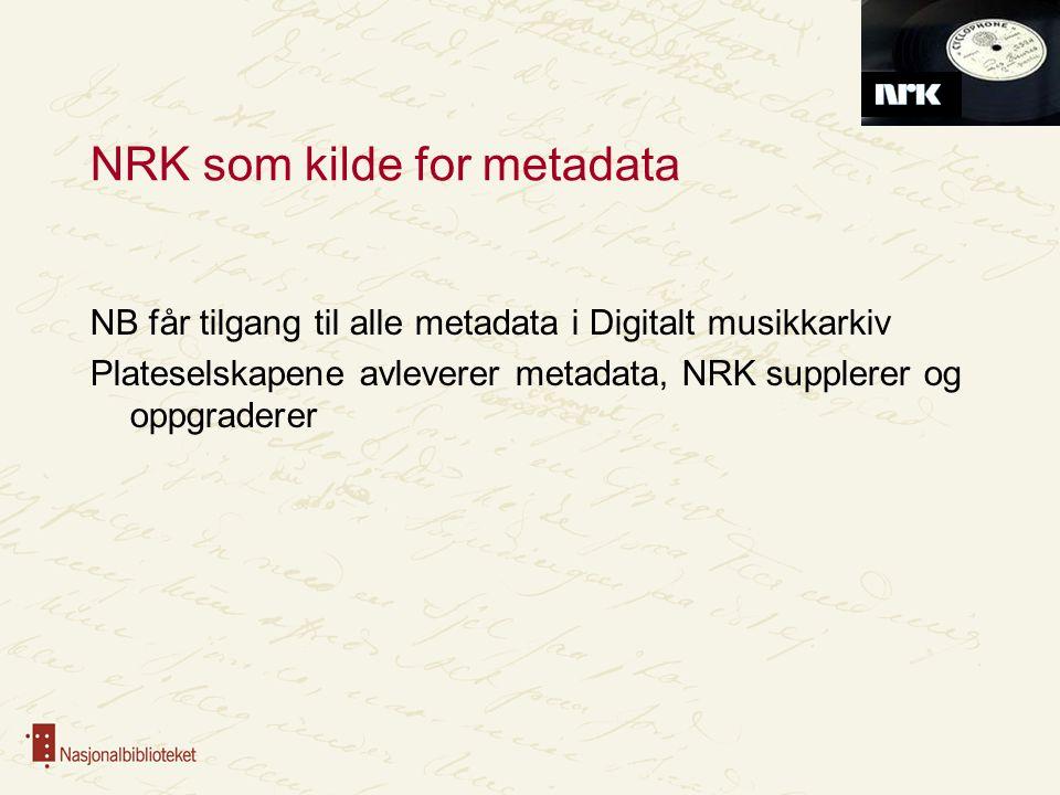Gjenbruk av metadata i NB Katalog og nasjonaldiskografi import og gjenbruk poster fra NRK supplering og oppgradering av poster produksjonen flyttes fra BIBSYS/Nordisko til Mavis(?) stopp av Nordisko tilgang fra BIBSYS, etter hvert fra Mavis Produksjonsstøttesystem for digitalisering gjenbruk av metadata fra NRK