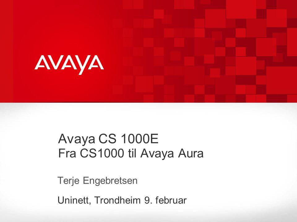 Avaya CS 1000E Fra CS1000 til Avaya Aura Terje Engebretsen Uninett, Trondheim 9. februar