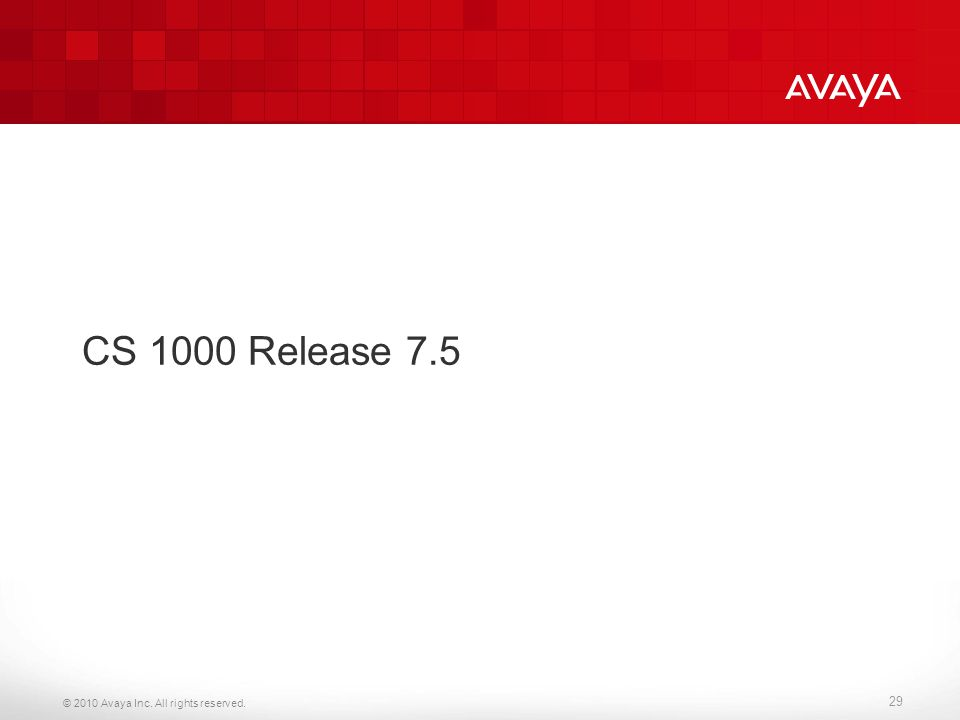 © 2010 Avaya Inc. All rights reserved. 29 CS 1000 Release 7.5