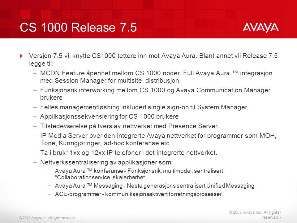 © 2010 Avaya Inc. All rights reserved. CS 1000 Release 7.5  Versjon 7.5 vil knytte CS1000 tettere inn mot Avaya Aura. Blant annet vil Release 7.5 leg