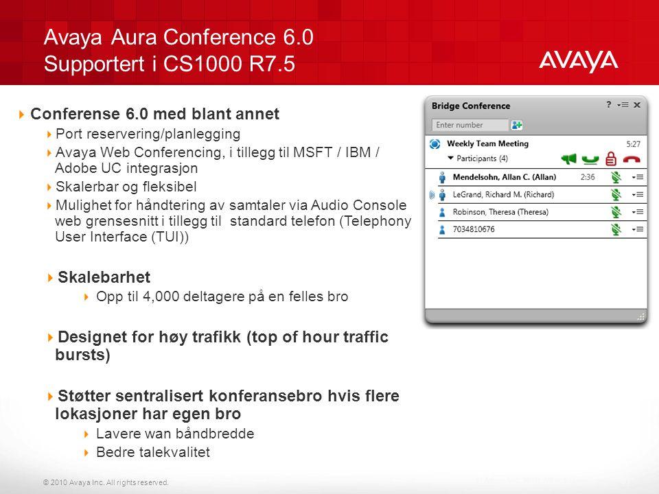 © 2010 Avaya Inc. All rights reserved. Avaya Aura Conference 6.0 Supportert i CS1000 R7.5 © Avaya Inc. 2010. All rights reserved. 37  Conferense 6.0