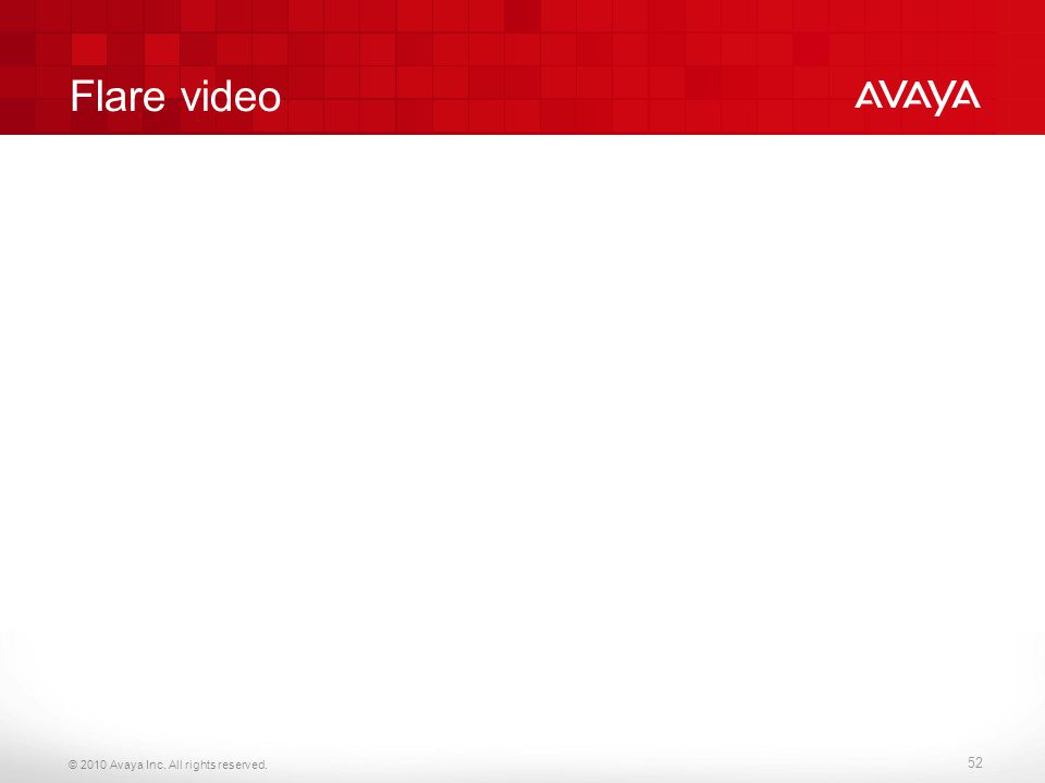 © 2010 Avaya Inc. All rights reserved. Flare video 52