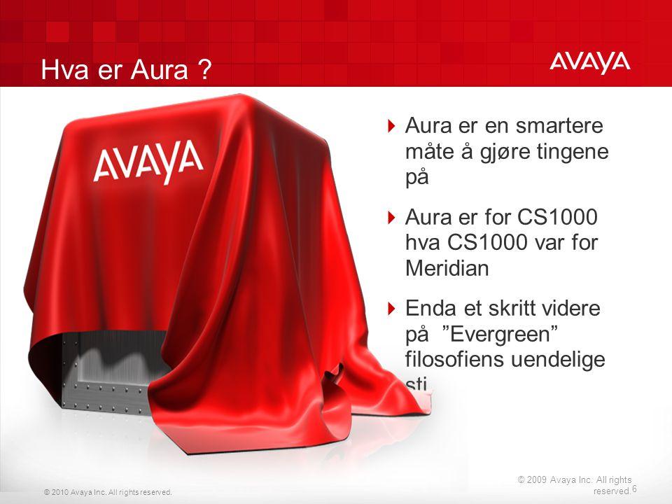 © 2010 Avaya Inc. All rights reserved. Hva er Aura ?  Aura er en smartere måte å gjøre tingene på  Aura er for CS1000 hva CS1000 var for Meridian 