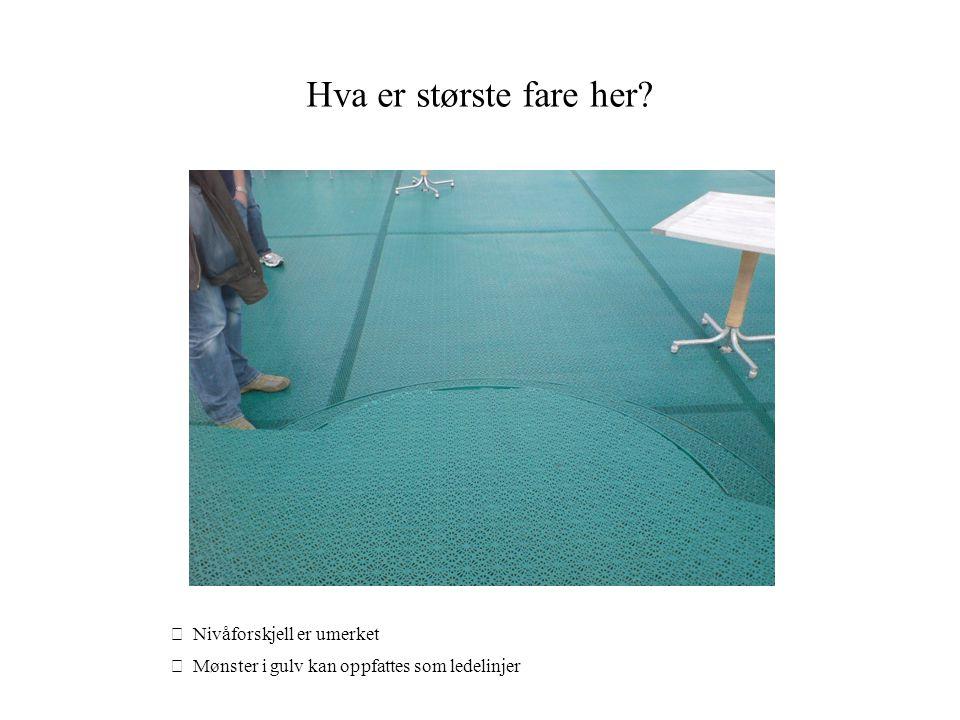 Hva er største fare her?  Nivåforskjell er umerket  Mønster i gulv kan oppfattes som ledelinjer